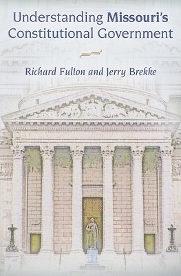 Understanding Missouri's Constitutional Government By Fulton, Richard/ Brekke, Jerry